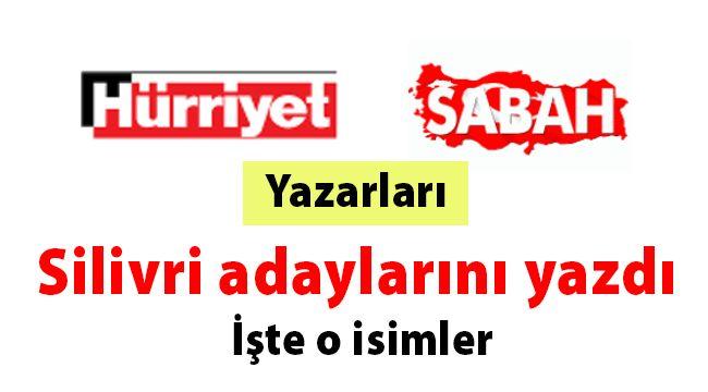 Hürriyet ve Sabah Silivri adaylarını yazdı