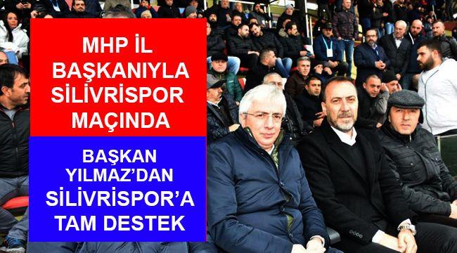 Başkan Yılmaz'dan Silivrispor'a tam destek