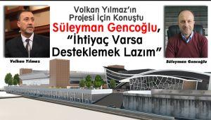 Süleyman Gencoğlu, projesiyle destek verdi