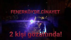 Silivri Fenerköy'de şok cinayet!
