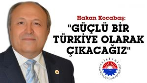 Kocabaş: 'Bu günlerden daha güçlü bir Türkiye olarak çıkacağız'