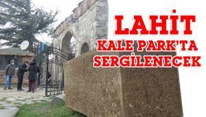 Lahit, Kale Park'ta sergilenecek