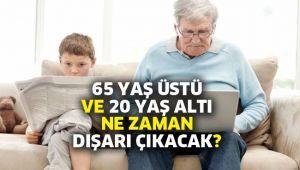 65 yaş üstü ve 20 yaş altı ne zaman dışarı çıkacak?