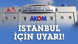 AKOM'dan İstanbul için uyarı geldi