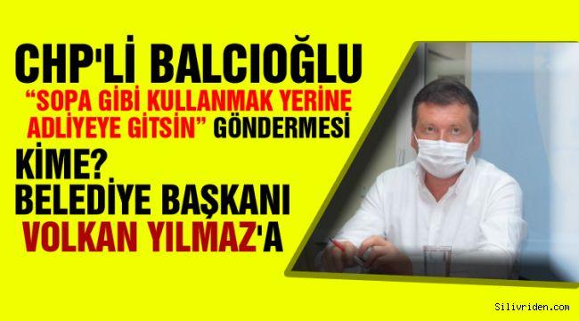"""Balcıoğlu, """"Elinde belge, bilgi varsa yargıya başvursun"""""""