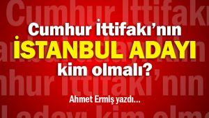 Cumhur İttifakı'nın İstanbul adayı kim olmalı?