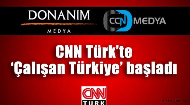 CNN Türk'te 'Çalışan Türkiye' başladı
