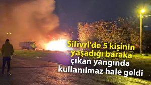 Silivri'de barakada çıkan yangın korkuttu
