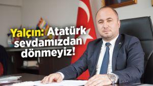 Yalçın: Atatürk sevdamızdan dönmeyiz