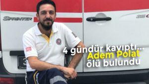Silivri'de kaybolan sağlık çalışanı Adem Polat ölü bulundu