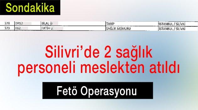 Silivri'de 2 sağlıkçı Fetö'den atıldı