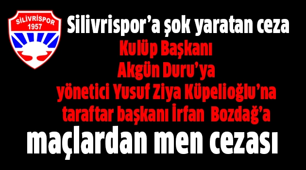 Silivrispor'da şok! Kulüp başkanı maç cezası aldı