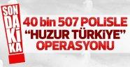 40 bin polisle operasyon