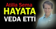 Atilla Sema hayata veda etti