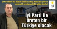 İyi Parti ile üreten bir Türkiye olacak