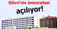 Silivri'nin üniversitesi açılıyor!
