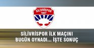 Silivrispor ilk maçını oynadı