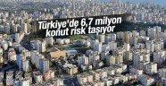 Türkiye'de 6,7 milyon konut risk taşıyor